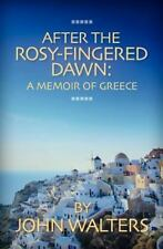 After the Rosy-Fingered Dawn : A Memoir of Greece by John Walters (2012,...