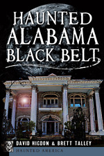 Haunted Alabama Black Belt [Haunted America] [AL] [The History Press]