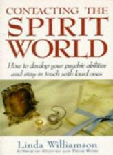 Contacting The Spirit World: How to develop your psychic abilities and stay in,