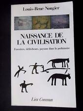 NAISSANCE DE LA CIVILISATION PAYSANS DANS LA PRÉHISTOIRE -  LOUIS RENÉ NOUGIER