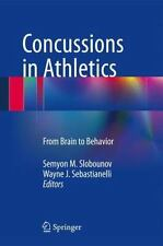 Concussions in Athletics : From Brain to Behavior: By Slobounov, Semyon M. Se...