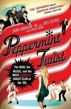 Peppermint Twist: The Mob, The Music, And The Most Famous Dance Club Of The '...