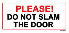 2 x  Please do not slam the door - Sign Self Adhesive Vinyl Waterproof Sticker