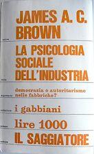 BROWN LA PSICOLOGIA SOCIALE DELL'INDUSTRIA DEMOCRAZIA O AUTORITARISMO FABBRICHE