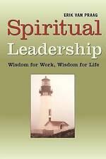 NEW Spiritual Leadership: Wisdom for Work, Wisdom for Life by Erik Van Praag
