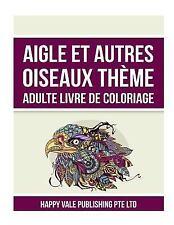 Aigle et Autres Oiseaux Thème Adulte Livre de Coloriage by Happy Vale...