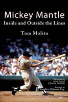 Mickey Mantle: Inside and Outside the Lines - Paperback By Molito, Tom - GOOD