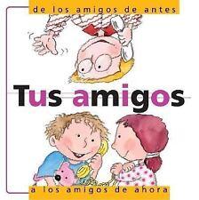 Tus Amigos: De Antes a los Amigos de Ahora: Friendship: From Your Old Friends to