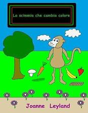 La Scimmia Che Cambia Colore : A Lovely Story in Italian about a Monkey That...