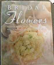 Bridal Flowers : Arrangements for a Perfect Wedding by Maria McBride-Mellinger (