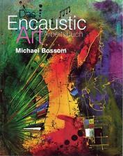 The Encaustic Art Project Book - Das Encaustic Art Arbeitsbuch v. Michael Bossom