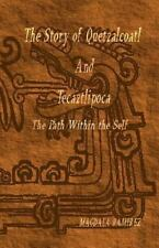 The Story of Quetzalcoatl and Tecaztlipoca, the Path Within the Self : The...