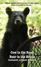 Cow in the Road. Bear in the House : Unguarded Literary Moments (2013,...