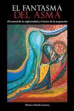 El Fantasma Del Asma : El Control de Tu Enfermedad y el Inicio de la...