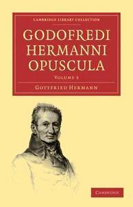 Godofredi Hermanni Opuscula (cambridge Library Collection - Classics) (volume...