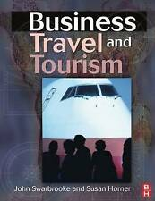 Business Travel and Tourism by Swarbrooke, John, Horner, Susan