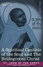 A Spiritual Canticle of the Soul and the Bridegroom Christ by St. John of the...