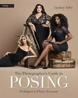 The Photographer's Guide to Posing: Techniques to Flatter Everyone (Paperback or