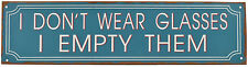 New I Don't Wear Glasses I Empty Them Rustic Home and Garden Tin Sign