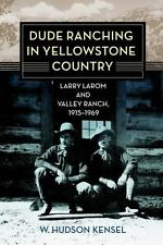 Dude Ranching in Yellowstone Country: Larry Larom and Valley Ranch, 1915-1969, K