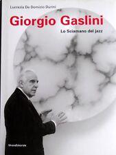 LUCREZIA DE DOMIZIO DURINI GIORGIO GASLINI. LO SCIAMANO DEL JAZZ SILVANA 2008