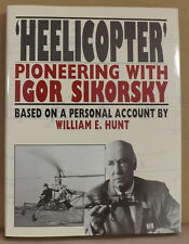 Heelicopter: Pioneering with Igor Sikorsky by William Hunt - NEW Hardback