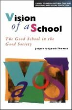 Vision of a School : The Good School in the Good Society by Jasper...