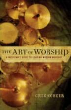The Art of Worship: A Musician's Guide to Leading Modern Worship by Greg Scheer
