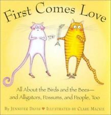 First Comes Love: All About the Birds and the Bees--and Alligators, Possums, and