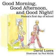 Good Morning, Good Afternoon, and Good Night!: Bianca's First Day of School by D