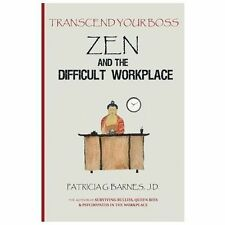 Zen and the Difficult Workplace : Transcend Your Boss by Patricia Barnes...