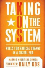 Taking on the System : Rules for Radical Change in a Digital Era by Markos Moul…