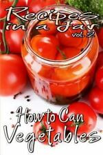 Recipes in a Jar Vol. 2: How to Can Vegetables by Rachel Jones (2013, Paperback)