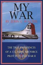 My War: The True Experiences of A U.S. Army Air Force Pilot in World War II (Pap