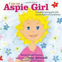 I am an Aspie Girl: A book for young girls with autism spectrum conditions by Da