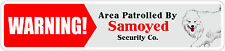 "*Aluminum* Warning Area Patrolled By Samoyed 4""x18"" Metal Novelty Sign"