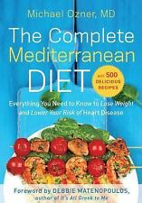 The Complete Mediterranean Diet : Everything You Need to Know to Lose Weight an…