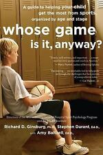 Whose Game Is It, Anyway?: A Guide to Helping Your Child Get the Most from Sport