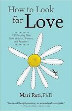 NEW How to Look for Love: A Refreshing New Take on Men, Women, and Romance
