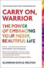 Carry on, Warrior : The Power of Embracing Your Messy, Beautiful Life by Glennon