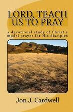 Lord, Teach Us to Pray : A Devotional Study of Christ's Model Prayer for His...