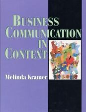 Business Communication in Context: Principles and Practice, Melinda Kramer, New