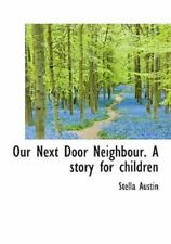 Our Next Door Neighbour. a Story for Children: By Stella Austin