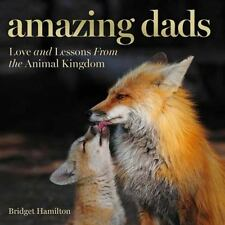 Amazing Dads : Love and Lessons from the Animal Kingdom by Bridget Hamilton...