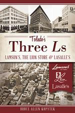 Toledo's Three Ls: Lamson's, Lion Store and Lasalle's [Landmarks] [OH]