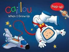 Pop-Up: Caillou : When I Grow Up ... by Chouette Publishing Staff (2011,...