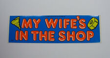 Vintage 80s Bumper Sticker My Wife's In The Shop funny humor blue car man cave