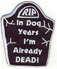 In Dog Years I'm Already Dead Funny Motorcycle MC Club Biker Vest Patch PAT-0941