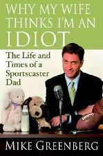 Why My Wife Thinks I'm an Idiot: The Life and Times of a Sportscaster Dad Green