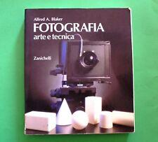 Fotografia arte e tecnica - Alfred A. Blaker - Ed. Zanichelli 1992